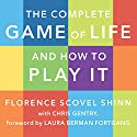 The Complete Game of Life and How to Play It Audiobook by Chris Gentry, Florence Scovel Shinn Narrated by C. S. E. Cooney
