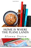 Home Is Where the Plane Lands, Alanna Staton, 1469910160