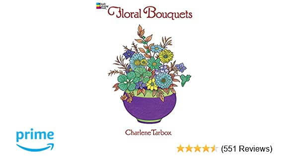 Floral Bouquets Coloring Book Dover Nature Charlene Tarbox 9780486286549 Amazon Books