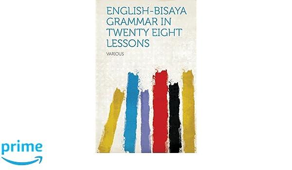 English-Bisaya Grammar In Twenty Eight Lessons: Various