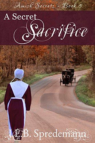 A Secret Sacrifice (Amish Secrets - Book 5) by [Spredemann, J.E.B.]