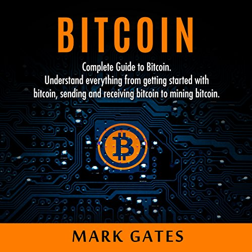 B.E.S.T Bitcoin: Complete Guide to Bitcoin: Understand Everything from Getting Started with Bitcoin, Sending TXT