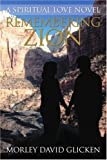 Remembering Zion, Morley Glicken, 0595363733