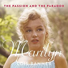 Marilyn: The Passion and the Paradox Audiobook by Lois Banner Narrated by Gideon Banner
