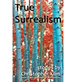 img - for [ True Surrealism [ TRUE SURREALISM ] By Klim, Christopher ( Author )Aug-02-2011 Paperback by Klim, Christopher ( Author ) Aug-2011 Paperback ] book / textbook / text book