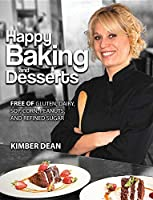 Happy Baking and Desserts: Free of Gluten, Dairy, Soy, Corn, Peanuts, and Refined Sugar