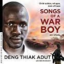 Songs of a War Boy Audiobook by Deng Thiak Adut, Ben Mckelvey Narrated by Ben Mckelvey, Blessing Mokgohloa