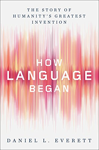 How Language Began: The Story of Humanity's Greatest Invention by LIVERIGHT