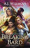 Breaking Bard: Serenade: A LitRPG Adventure (Chronicles of Rithmarck Book 1)