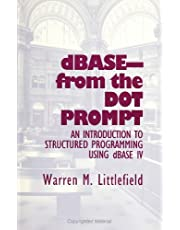 Dbase-From the Dot Prompt: An Introduction to Structured Programming Using dBASE IV
