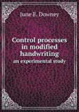 Control Processes in Modified Handwriting an Experimental Study, June E. Downey, 5518808690