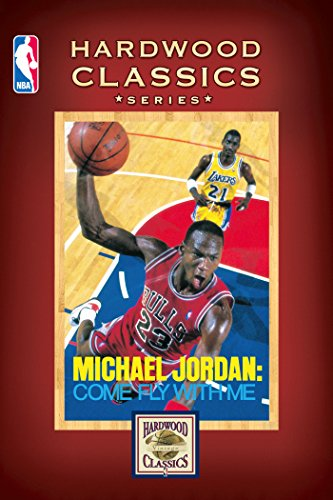 Michael Jordan: Come Fly with Me (Hardwood Classics Series) Hardwood Classic Series