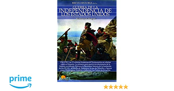 Breve historia de la Guerra de la Independencia de los EE.UU.: Amazon.es: Montserrat Huguet: Libros
