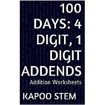 100 Addition Worksheets with 4-Digit, 1-Digit Addends: Math Practice Workbook (100 Days Math Addition Series 23)