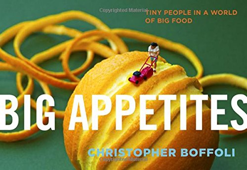Big Appetites: Tiny People in a World of Big Food (Big Tiny)