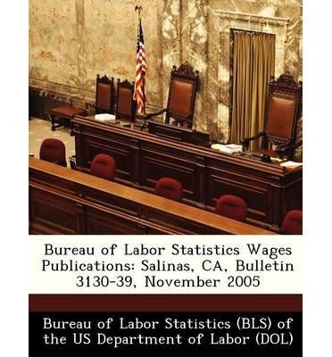 Read Online Bureau of Labor Statistics Wages Publications: Salinas, CA, Bulletin 3130-39, November 2005 (Paperback) - Common pdf