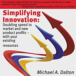 Simplifying Innovation: Doubling Speed to Market and New Product Profits with Your Existing Resources Audiobook