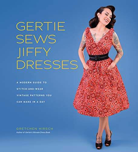 Gertie Sews Jiffy Dresses: A Modern Guide to Stitch-and-Wear Vintage Patterns You Can Make in a Day (Gertie's Sewing)
