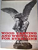 Wood Carving and Whittling for Everyone, Franklin H. Gottshall, 0684167425