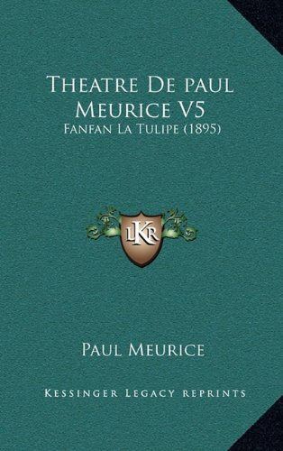 Theatre De paul Meurice V5: Fanfan La Tulipe (1895) (French Edition)