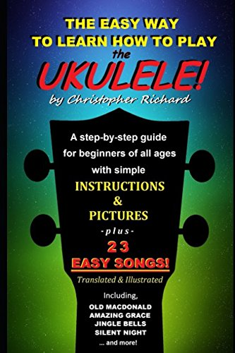 The Easy Way To Learn How To Play The Ukulele!: A step-by-step guide for beginners of all ages. pdf epub