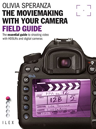 (The Moviemaking with Your Camera Field Guide: The Essential Guide to Shooting Video with HDSLRs and Digital Cameras)