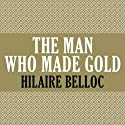 The Man Who Made Gold Audiobook by Hilaire Belloc Narrated by Maxwell Caulfield