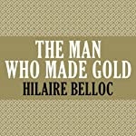 The Man Who Made Gold | Hilaire Belloc