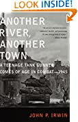 #4: Another River, Another Town: A Teenage Tank Gunner Comes of Age in Combat--1945