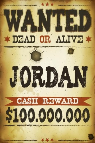 Jordan Wanted Dead Or Alive Cash Reward $100,000,000: Western Themed Personalized Name Journal Notebook For Boys