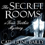 The Secret Rooms: A True Gothic Mystery | Catherine Bailey
