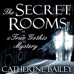 The Secret Rooms: A True Gothic Mystery Hörbuch