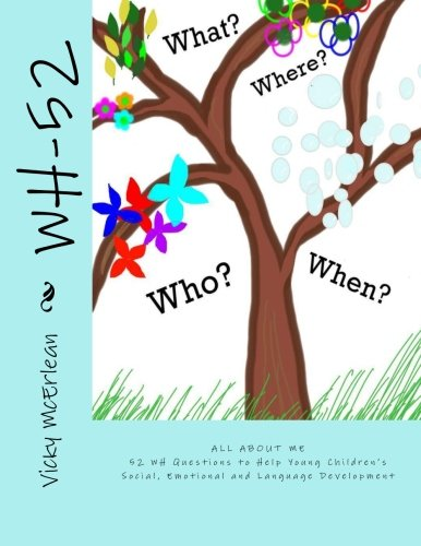 WH-52: 52 WH Questions To Help Young Children's Social, Emotional And Language Development (All About Me)