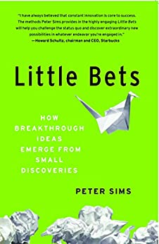 Little Bets: How Breakthrough Ideas Emerge from Small Discoveries by [Sims, Peter]