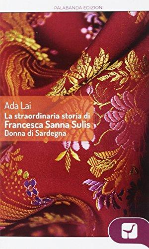 La straordinaria storia di Francesca Sanna Sulis donna di Sardegna