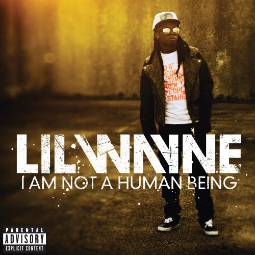 I Am Not A Human Being (Lil Wayne Lyrics compare prices)