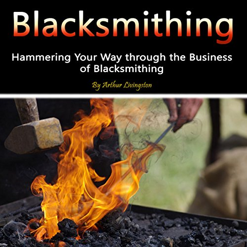 [E.b.o.o.k] Blacksmithing: Hammering Your Way Through the Business of Blacksmithing [K.I.N.D.L.E]