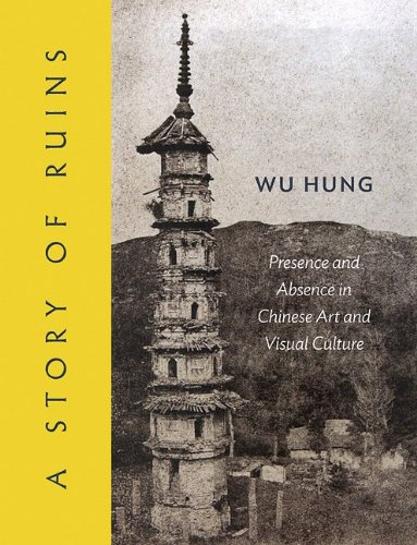A Story of Ruins: Presence and Absence in Chinese Art and Visual Culture