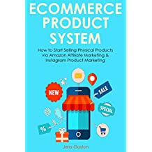 E-Commerce Product System: How to Start Selling Physical Products via Amazon Affiliate Marketing & Instagram Product Marketing
