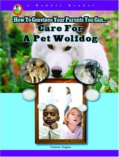 Download Care for a Pet Wolfdog (A Robbie Reader) (Robbie Reader: How to Convince Your Parents You Can) pdf