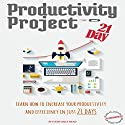 Productivity Project 21 Day: Learn How to Increase Your Productivity and Efficiency in Just 21 Days Audiobook by  Success Daily Read Narrated by Dean Eby