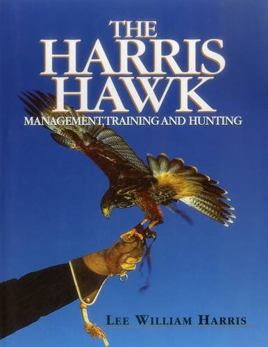 Harris Hawk, The: Management, Training and Hunting (Bird Harris Hawk)