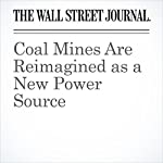 Coal Mines Are Reimagined as a New Power Source | Zeke Turner