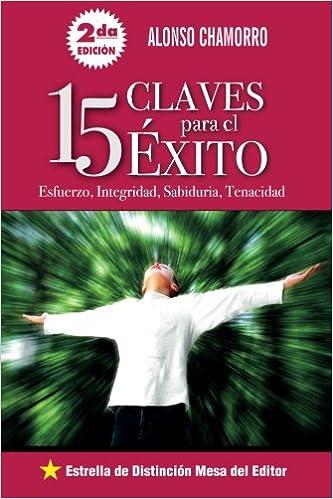 15 Claves para el Exito: Esfuerzo, integridad, sabiduria y ...