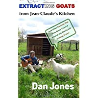 Extracting Goats from Jean-Claude's Kitchen: And Other Essential Tips from Seven Years of Musical and Family Life in Rural France