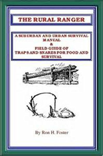 THE RURAL RANGER A SUBURBAN AND URBAN SURVIVAL MANUAL & FIELD GUIDE OF TRAPS AND SNARES FOR FOOD AND -