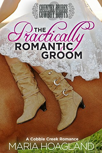 The Practically Romantic Groom: A Cobble Creek Romance (Country Brides & Cowboy Boots) cover