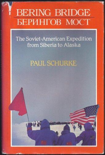 Bering Bridge: The Soviet-American Expedition from Siberia to Alaska