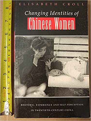 Changing Identities of Chinese Women: Rhetoric, Experience and Self-Perception in 20th Century China