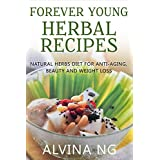 Forever Young Herbal Recipes: Natural Herbs Diet for Anti-Aging, Beauty and Weight Loss